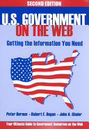 U.S. government on the Web : getting the information you need / Peter Hernon, Robert E. Dugan, John A Shuler.