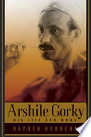 Arshile Gorky : his life and work /