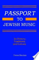 Passport to Jewish music : its history, traditions, and culture /