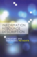 Information resource description : creating and managing metadata /