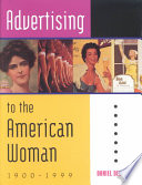 Advertising to the American woman, 1900-1999 /