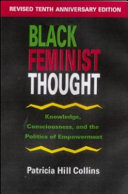 Black feminist thought : knowledge, consciousness, and the politics of empowerment / Patricia Hill Collins.