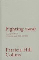 Fighting words : Black women and the search for justice / Patricia Hill Collins.