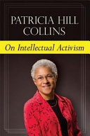 On intellectual activism [electronic resource] / Patricia Hill Collins.