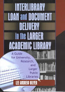Interlibrary loan and document delivery in the larger academic library : a guide for university, research, and larger public libraries /