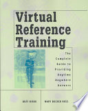 Virtual reference training : the complete guide to providing anytime, anywhere answers /