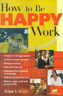 How to be happy at work : a practical guide to career satisfaction /