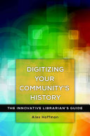 Digitizing your community's history : the innovative librarian's guide /