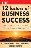 The 12 factors of business success : discover, develop, and leverage your strengths /