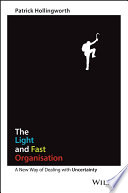 The light and fast organisation : a new way of dealing with uncertainty /