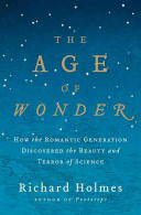 The age of wonder : how the romantic generation discovered the beauty and terror of science /