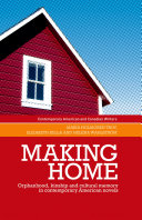 Making home : orphanhood, kinship, and cultural memory in contemporary American novels /
