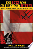 The boys who challenged Hitler : Knud Pedersen and the Churchill Club /
