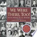 We were there, too! : young people in U.S. history /