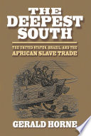 The deepest south : the United States, Brazil, and the African slave trade /