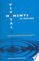 Pivotal moments in nursing : leaders who changed the path of a profession /