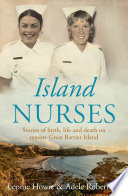 Island nurses : stories of birth, life and death on remote Great Barrier Island /