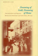 Dreaming of gold, dreaming of home : transnationalism and migration between the United States and South China, 1882-1943 /