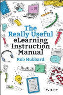 The really useful elearning instruction manual : your toolkit for putting elearning into practice /