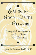 Eating for good health and pleasure : using the food pyramid and food guide to your advantage /