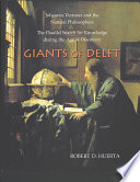 Giants of Delft : Johannes Vermeer and the natural philosophers : the parallel search for knowledge during the age of discovery /