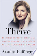 Thrive : the third metric to redefining success and creating a life of well-being, wisdom, and wonder /