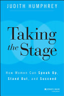Taking the stage : how women can speak up, stand out, and succeed /