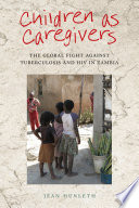Children as Caregivers The Global Fight against Tuberculosis and HIV in Zambia /