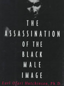 The assassination of the Black male image /