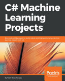 C-machine learning projects : nine real-world projects to build robust and high-performing machine learning models with C. /