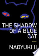 The shadow of a blue cat : a novel /