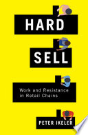 Hard sell : work and resistance in retail chains /
