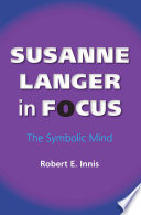 Susanne Langer in focus : the symbolic mind /