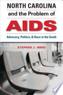 North Carolina & the problem of AIDS : advocacy, politics, & race in the South /