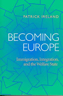 Becoming Europe ; immigration, integration, and the welfare state / Patrick Ireland.