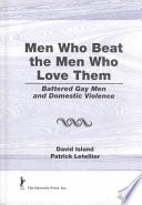 Men who beat the men who love them : battered gay men and domestic violence /