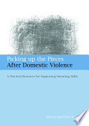 Picking up the pieces after domestic violence : a practical resource for supporting parenting skills /