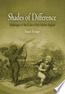 Shades of difference : mythologies of skin color in early modern England /