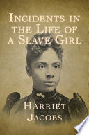 Incidents in the life of a slave girl /