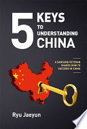 5 keys to understanding China : a Samsung veteran shares how to succeed in China /