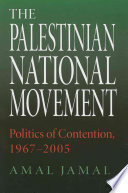 The Palestinian national movement : politics of contention, 1967-2005 /