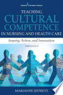 Teaching cultural competence in nursing and health care : inquiry, action, and innovation /