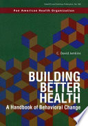 Building better health : a handbook of behavioral change /
