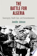 The battle for Algeria : sovereignty, health care, and humanitarianism /