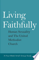 Living faithfully : human sexuality and the United Methodist Church /