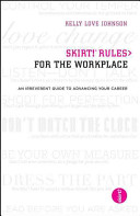 Skirt! rules for the workplace : an irreverent guide to advancing your career /