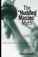 "The ""huddled masses"" myth : immigration and civil rights /"