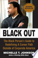 Black out : the black person's guide to redefining a career path outside of corporate America /