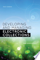 Developing and managing electronic collections : the essentials /