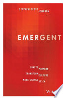 Emergent : ignite purpose, transform culture, make change stick /